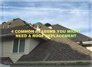 4 Common Reasons You Might Need a Roof Replacement