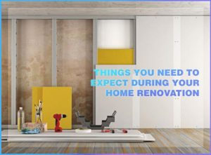 Things You Need to Expect During Your Home Renovation