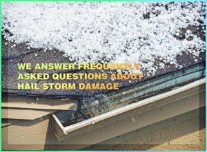 We Answer Frequently Asked Questions About Hail Storm Damage