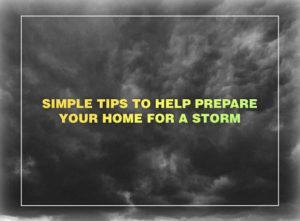 Simple Tips to Help Prepare Your Home for a Storm