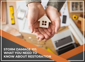 Storm Damage 101: What You Need to Know About Restoration
