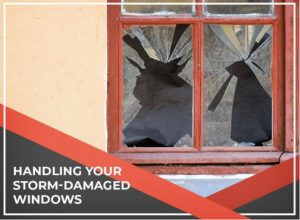 Handling Your Storm-Damaged Windows