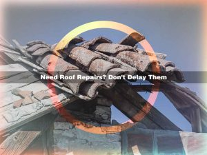 Need Roof Repairs? Don't Delay Them